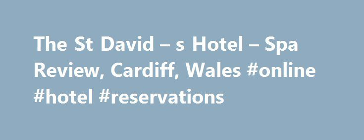 The St David – s Hotel – Spa Review, Cardiff, Wales #online #hotel #reservations http://hotels.remmont.com/the-st-david-s-hotel-spa-review-cardiff-wales-online-hotel-reservations/  #st davids hotel cardiff # Destinations The St David s Hotel Spa Location In the regenerated Cardiff Bay area, St David's Hotel Spa is a 10-minute taxi ride from Cardiff Central station, and a 20-minute walk from the city centre. It is next to the shops, bars and attractions of the Cardiff Bay area, including…