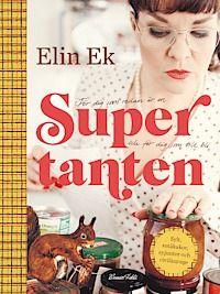 Supertanten : för dig som redan är en och för dig som vill bli : sylt, småkakor, syjuntor och civilkurage