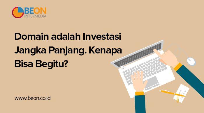 Domain adalah Investasi Jangka Panjang. Kenapa Bisa Begitu?