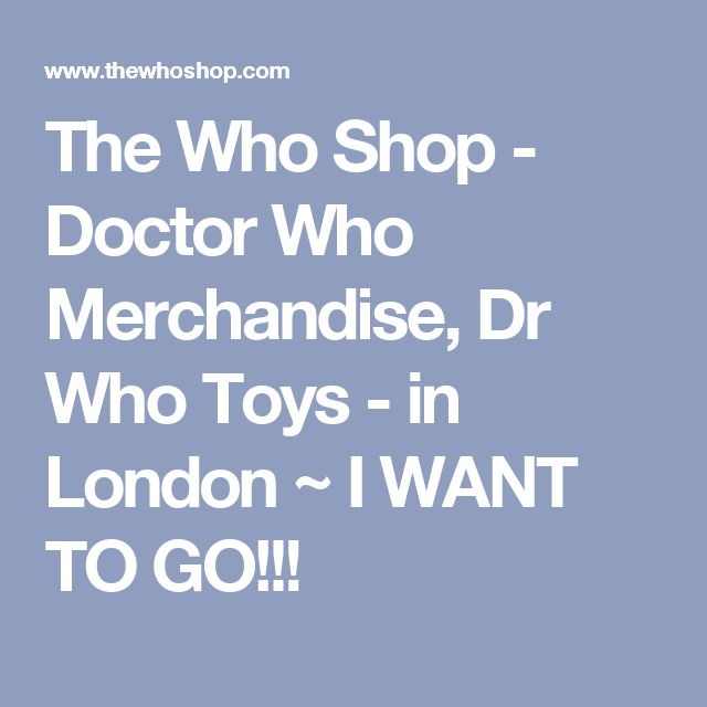 The Who Shop - Doctor Who Merchandise, Dr Who Toys  - in London ~ I WANT TO GO!!!