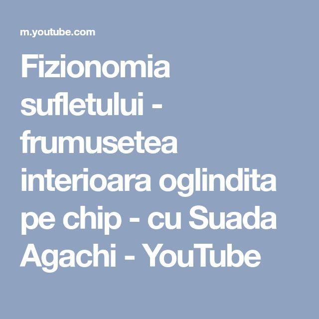Fizionomia sufletului - frumusetea interioara oglindita pe chip - cu Suada Agachi - YouTube