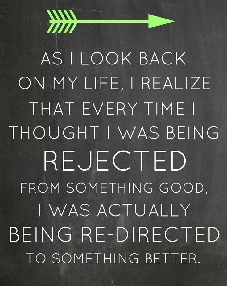 Never consider it as rejection consider your self unshakeable and keep it moving...