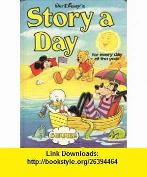 Walt Disneys Story a Day for every day of the year. Summer. (9780307230317) Walt Disney , ISBN-10: 0307230317  , ISBN-13: 978-0307230317 ,  , tutorials , pdf , ebook , torrent , downloads , rapidshare , filesonic , hotfile , megaupload , fileserve