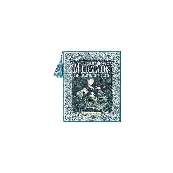 Secret History of Mermaids and creatures of the Deep : Or the Liber Acquaticum (Gift) (Hardcover) (Ari