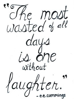 The Most wasted of all days is one without laughter.: Laughing, Quotes Ee Cummings, Life, Inspiration, Wasting, Truths, Living, Eecum, E E Cummings