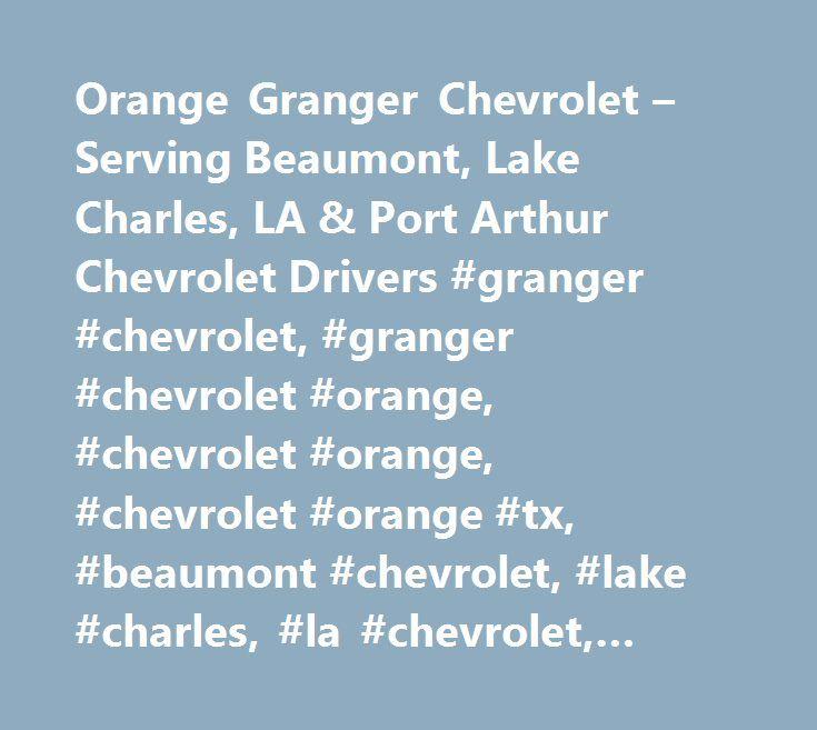 Orange Granger Chevrolet – Serving Beaumont, Lake Charles, LA & Port Arthur Chevrolet Drivers #granger #chevrolet, #granger #chevrolet #orange, #chevrolet #orange, #chevrolet #orange #tx, #beaumont #chevrolet, #lake #charles, #la #chevrolet, #port #arthur #chevrolet, #orange #chevrolet http://santa-ana.remmont.com/orange-granger-chevrolet-serving-beaumont-lake-charles-la-port-arthur-chevrolet-drivers-granger-chevrolet-granger-chevrolet-orange-chevrolet-orange-chevrolet-orange-tx-beaumont-c…