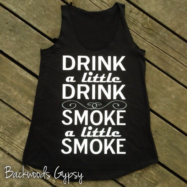 Drink a Little Drink Smoke a Little Smoke Tank, Women's Country Apparel Tank Apparel T-Shirt Southern Clothing, Country Sayings Shirt by BackwoodsGypsyCo on Etsy https://www.etsy.com/listing/206034579/drink-a-little-drink-smoke-a-little