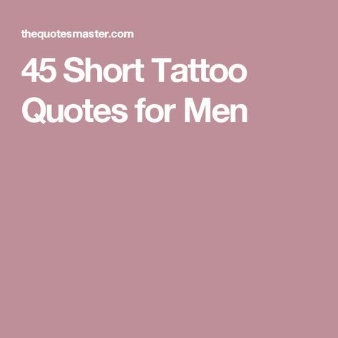 45 Short Tattoo Quotes for Men More