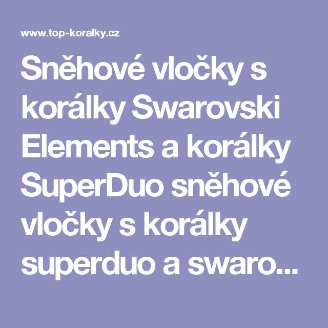 Sněhové vločky s korálky Swarovski Elements a korálky SuperDuo sněhové vločky s korálky superduo a swarovski elements  - Top-koralky.cz