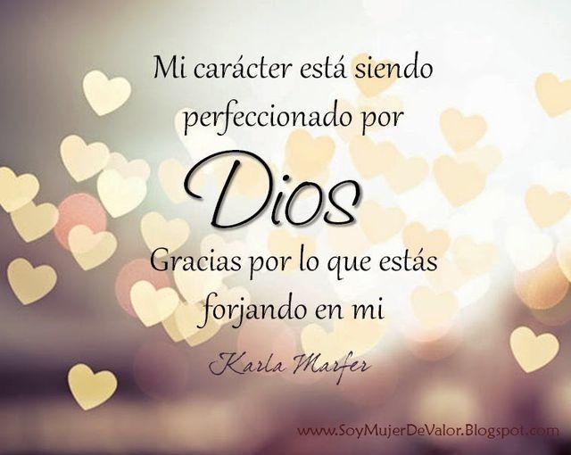 Mi carácter esta siendo perfeccionado por Dios #frasesdefe #mujerescristianas