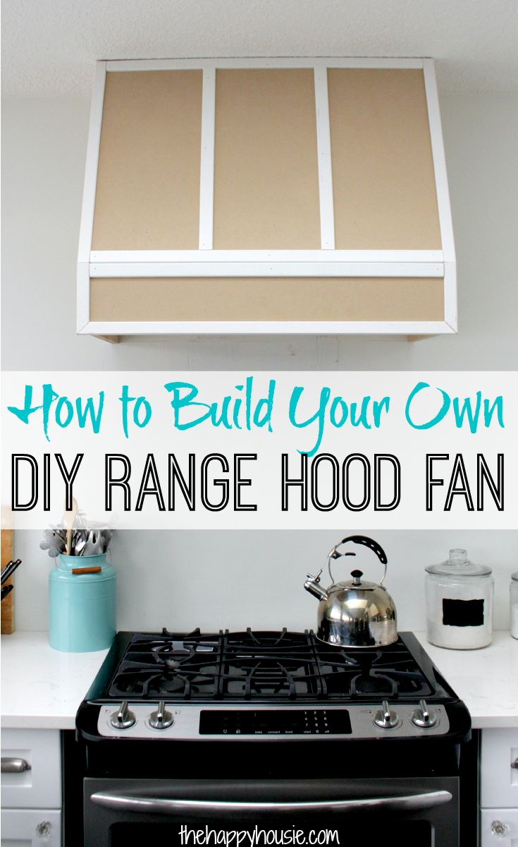 How to build your own DIY Range Hood Fan at thehappyhousie.com