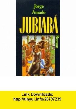 Jubiaba. Roman. (9783492106870) Jorge Amado , ISBN-10: 3492106870  , ISBN-13: 978-3492106870 ,  , tutorials , pdf , ebook , torrent , downloads , rapidshare , filesonic , hotfile , megaupload , fileserve