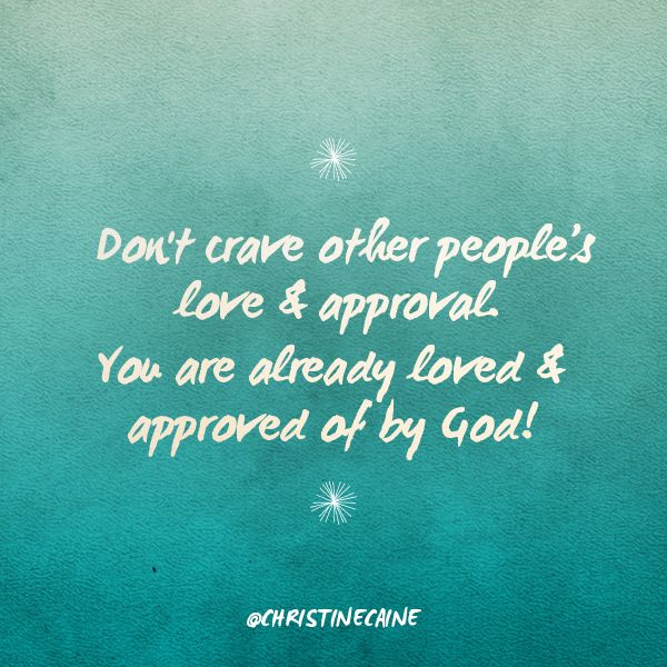 Don't crave other people's love & approval. You are ...