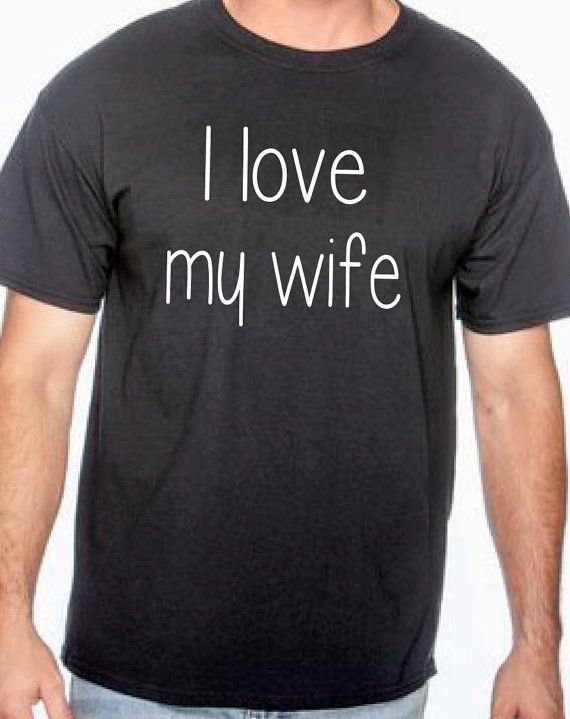 Best Present For Wife Part - 44: I Love My Wife T Shirt For Husband Newlywed Gift By BRDtshirtzone