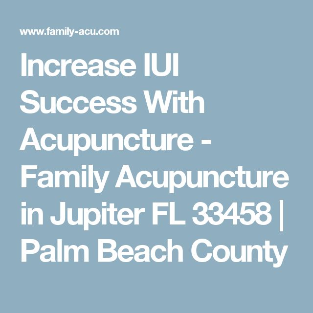 Increase IUI Success With Acupuncture - Family Acupuncture in Jupiter FL 33458 | Palm Beach County