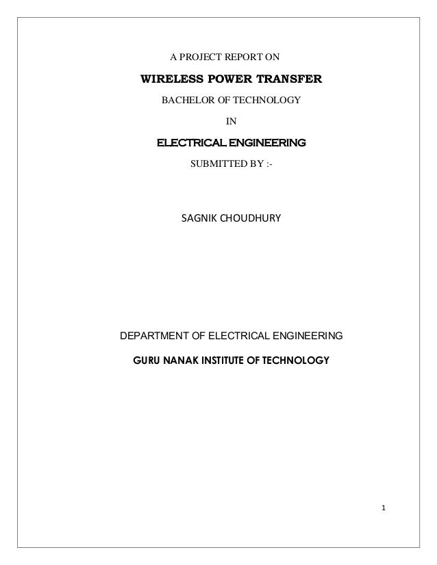 1  A PROJECT REPORT ON  WIRELESS POWER TRANSFER  BACHELOR OF TECHNOLOGY  IN  ELECTRICAL ENGINEERING  SUBMITTED BY :-  SAGNIK CHOU...