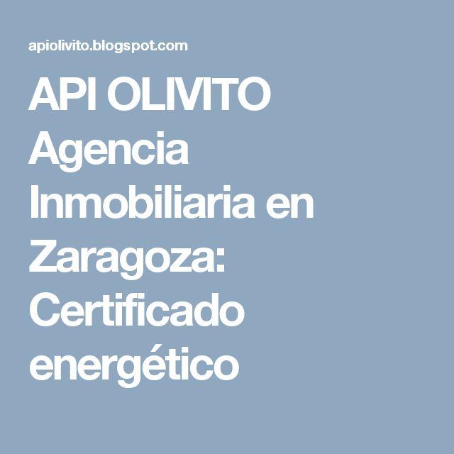 API OLIVITO Agencia Inmobiliaria en Zaragoza: Certificado energético