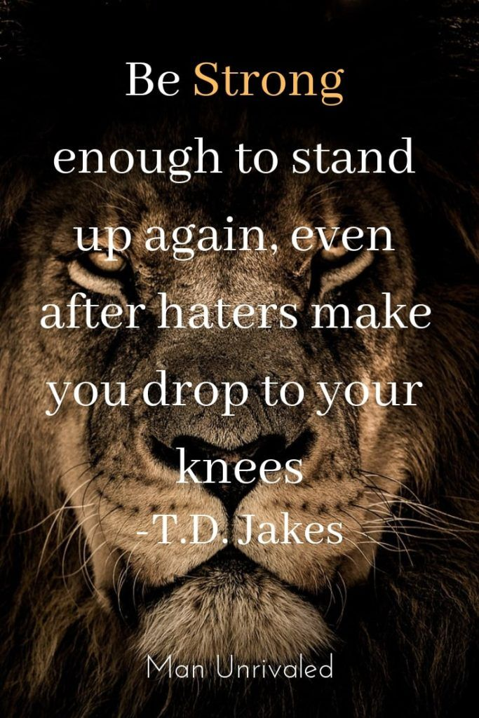 T D Jakes Motivation Be Strong Enough To Stand Up Again Even After Haters Make You Drop To Y Quotes About Haters Motivational Quotes For Men Wise Man Quotes