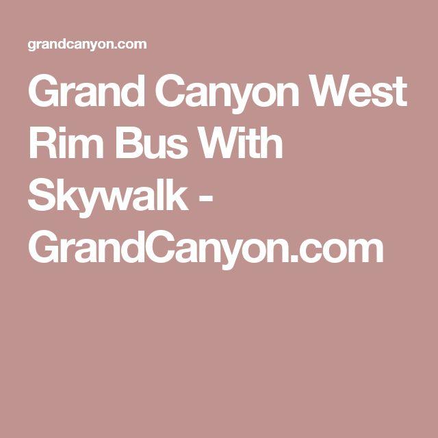Grand Canyon West Rim Bus With Skywalk - GrandCanyon.com