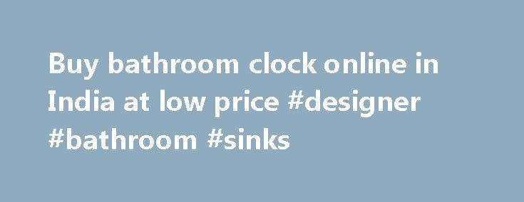 Buy bathroom clock online in India at low price #designer #bathroom #sinks http://bathroom.nef2.com/2017/05/02/buy-bathroom-clock-online-in-india-at-low-price-designer-bathroom-sinks/  #bathroom clock Mebelkart is India leading online furniture shopping. which offers a unique and a huge variety of stylish and contemporary furniture online. Our online furniture ranges from Living room furniture. Bedroom furniture. Office furniture. Dining room furniture. outdoor and…  Read more