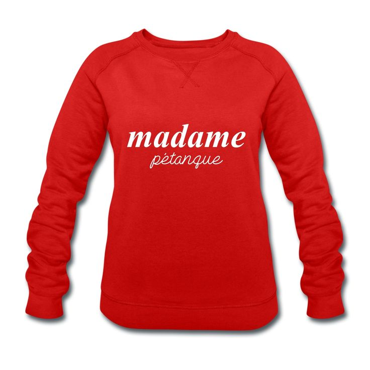 """Women's Sweatshirt by Stanley & Stella - Sweat-shirt Femme Stanley & Stella - Collection """"Madame Pétanque"""" #extremeboules #pétanqueextrème #streetpetanque #urbanpetanque #extremebocce #petanque #petanca #jeuxdeboules #boules #bocce #bocceball #beautiful #fashion #pretty #fashionstyle #street #shirt #shopping #styleoftheday #comfortable #outfitideas #outfit #trendystyle #inspiration #unique #menswear #clothes #outfitoftheday #mensfashion #shop #boutique #beauty #streetstyle #streetwear #red"""
