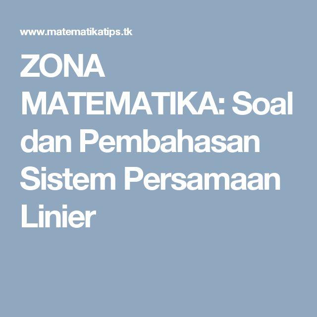 ZONA MATEMATIKA: Soal dan Pembahasan Sistem Persamaan Linier