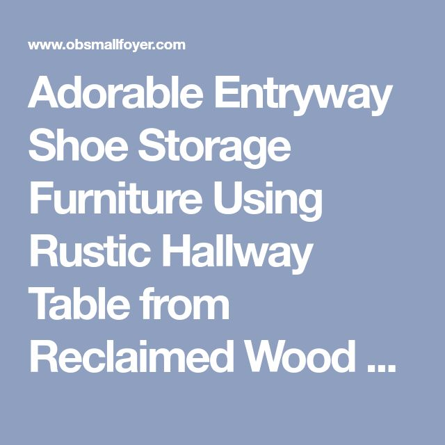 Adorable Entryway Shoe Storage Furniture Using Rustic Hallway Table from Reclaimed Wood Planks also Wrought Iron Picture Stand Against Sand Textured Walls ~ Foyer Ideas on Obsmallfoyer.com
