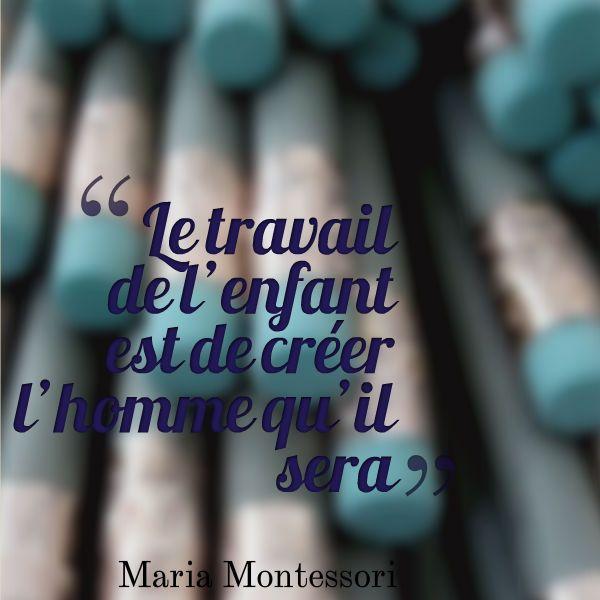 Le travail de l'enfant est de créer l'homme qu'il sera. - Maria Montessori