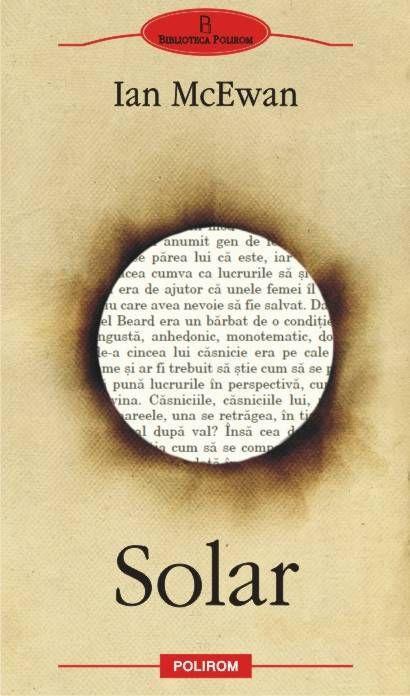 Solar - Ian McEwan -  - Michael Beard, protagonistul celui mai recent roman al lui Ian McEwan, Solar (2010), este un fizician premiat cu Nobel, care in ultimii
