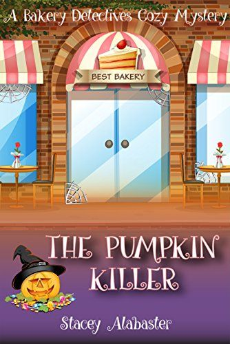 The Pumpkin Killer: A Bakery Detectives Cozy Mystery by [Alabaster, Stacey]