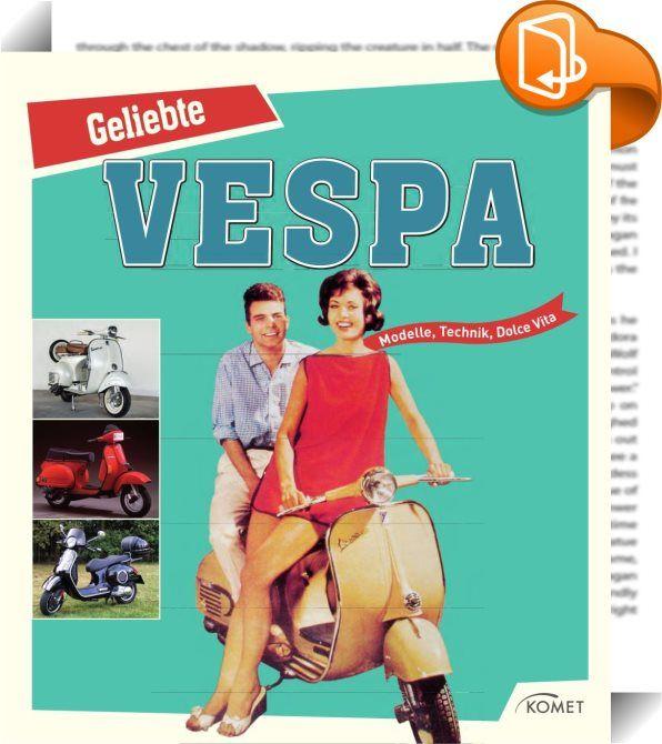 Geliebte Vespa    ::  Dolce Vita auf zwei Rädern  - Faszination Vespa - eine Hommage an das Kultmobil von den Anfängen bis heute - Alle wichtigen Vespa-Modelle auf einen Blick - Tolles Bildmaterial, viele Hintergrundinformationen und Geschichten zum Schmökern und Schwelgen  Jeder kennt wohl diese berühmte Filmszene: Audrey Hepburn und Gregory Peck fahren auf der Vespa durch das Rom der 1950er Jahre und genießen ihre Freiheit und Unbeschwertheit. Dieser Bildband vermittelt auch Ihnen ei...