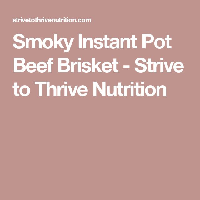 Smoky Instant Pot Beef Brisket - Strive to Thrive Nutrition