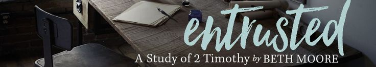 Entrusted: A Study of 2 Timothy - LifeWay Christian Resources