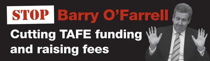 Stop Barry O'Farrell Cutting TAFE Funding and Raising Fees