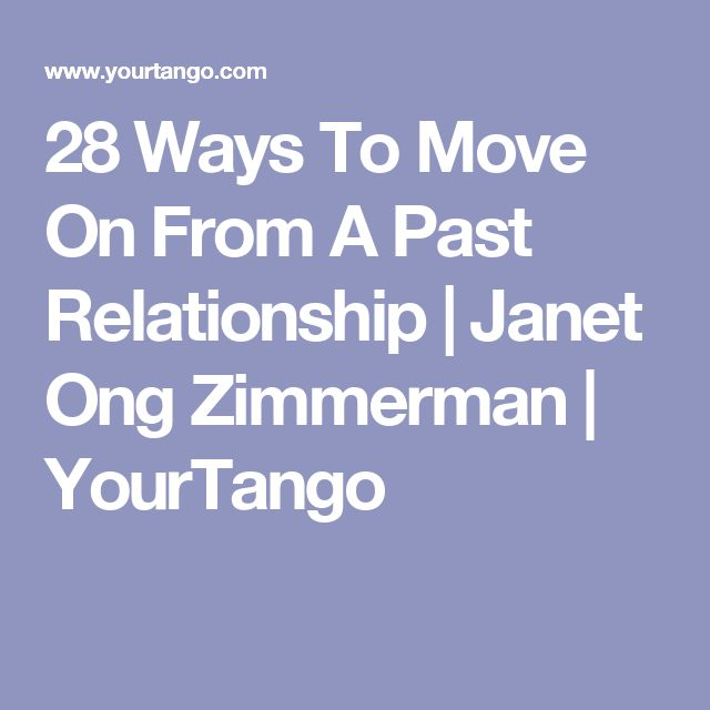 28 Ways To Move On From A Past Relationship | Janet Ong Zimmerman | YourTango