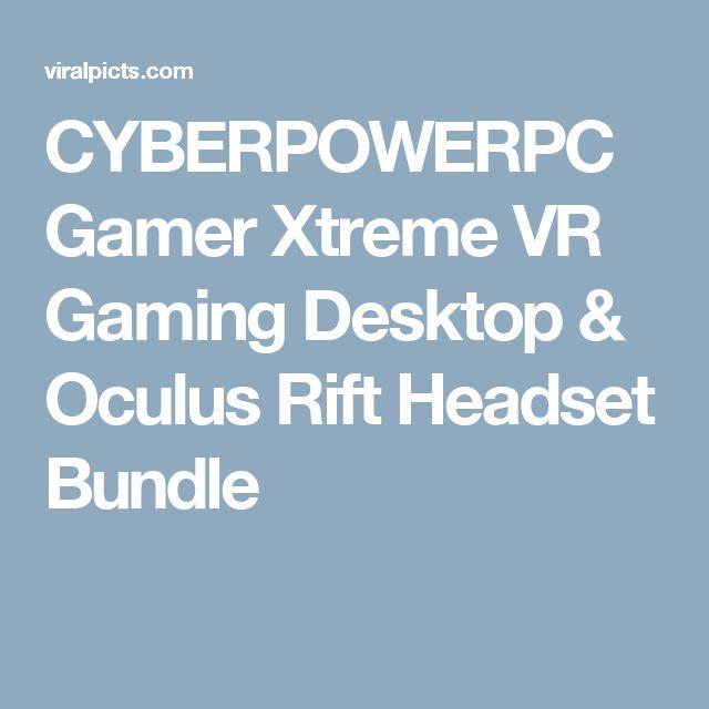 CYBERPOWERPC Gamer Xtreme VR Gaming Desktop & Oculus Rift Headset Bundle