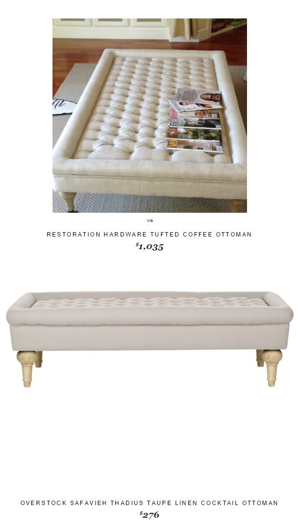 Restoration Hardware Tufted Coffee Ottoman $1,035 Vs @overstock Safavieh Thadius Taupe Linen Cocktail Ottoman $276