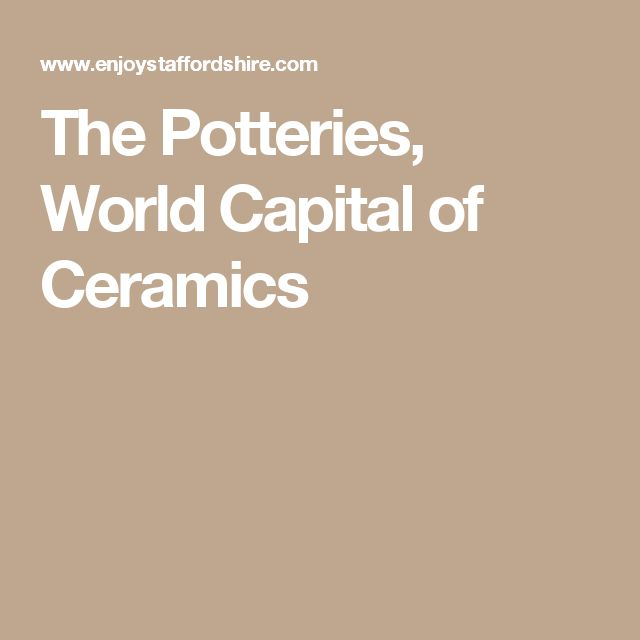 The Potteries, World Capital of Ceramics