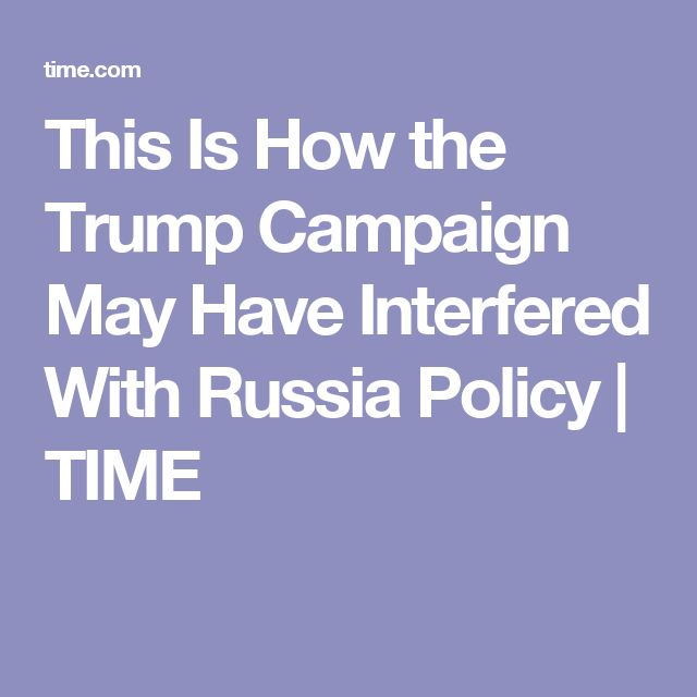 This Is How the Trump Campaign May Have Interfered With Russia Policy | TIME