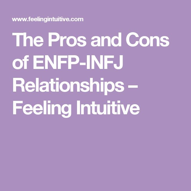 The Pros and Cons of ENFP-INFJ Relationships – Feeling Intuitive