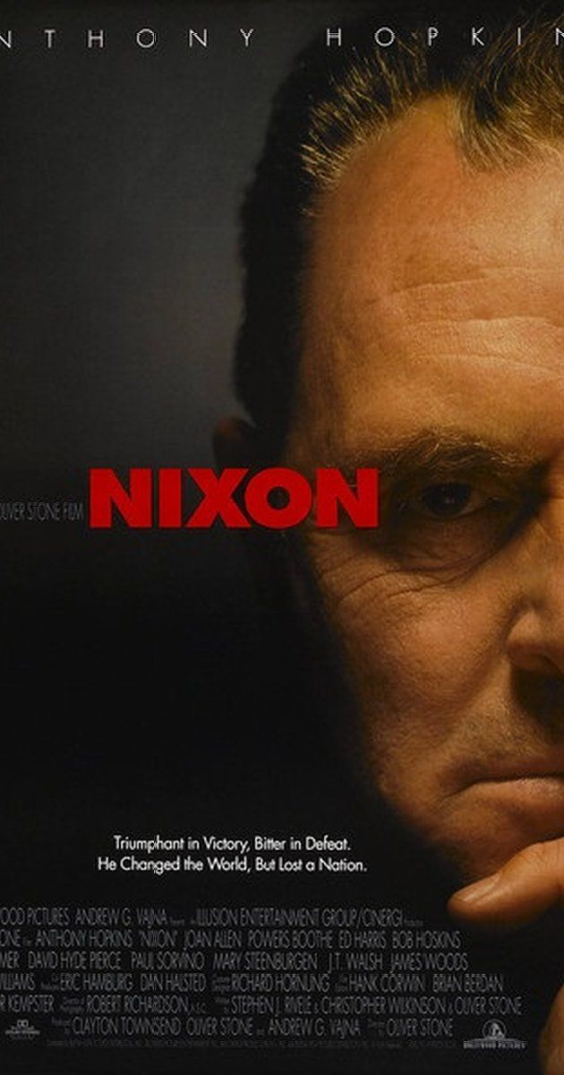 Directed by Oliver Stone.  With Anthony Hopkins, Joan Allen, Powers Boothe, Ed Harris. A biographical story of former U.S. president Richard Milhous Nixon, from his days as a young boy to his eventual presidency which ended in shame.