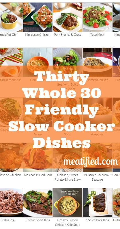 30 Slow Cooker Dishes that are Whole 30 friendly from http://meatified.com