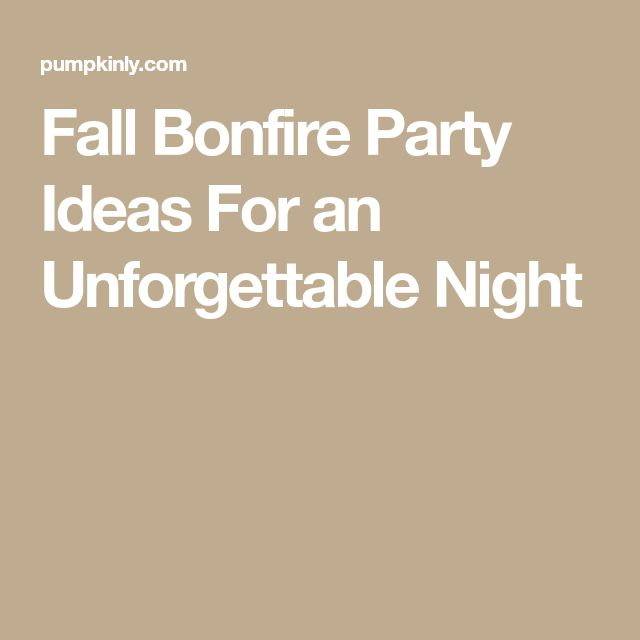 Fall Bonfire Party Ideas For an Unforgettable Night