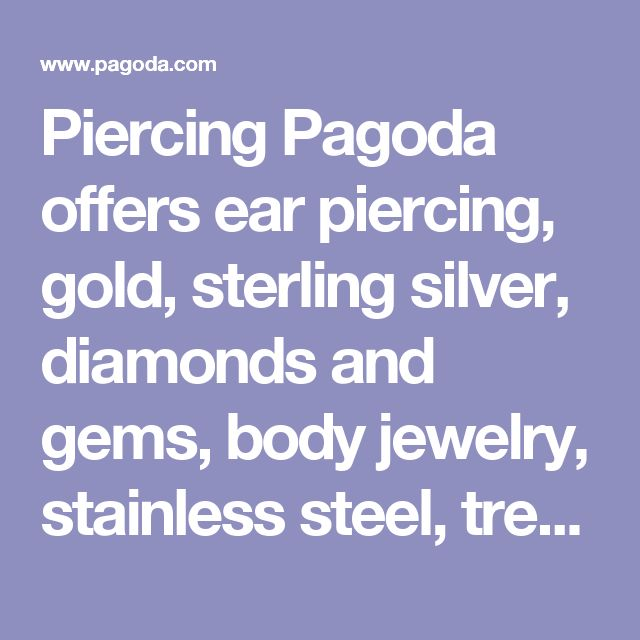 Piercing Pagoda offers ear piercing, gold, sterling silver, diamonds and gems, body jewelry, stainless steel, trend jewelry, and children's jewelry