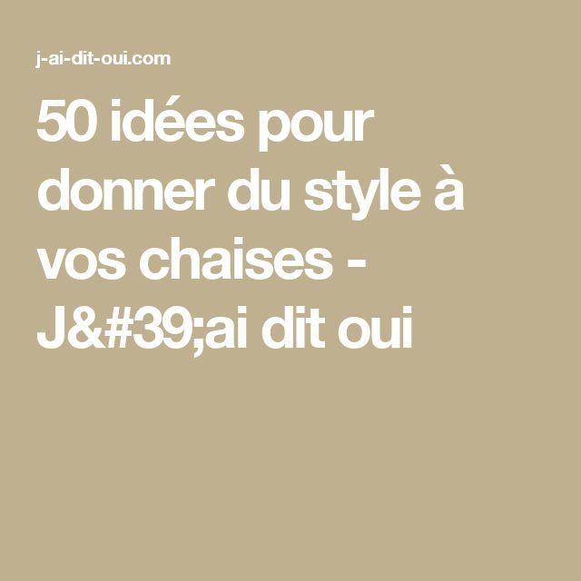 50 idées pour donner du style à vos chaises - J'ai dit oui