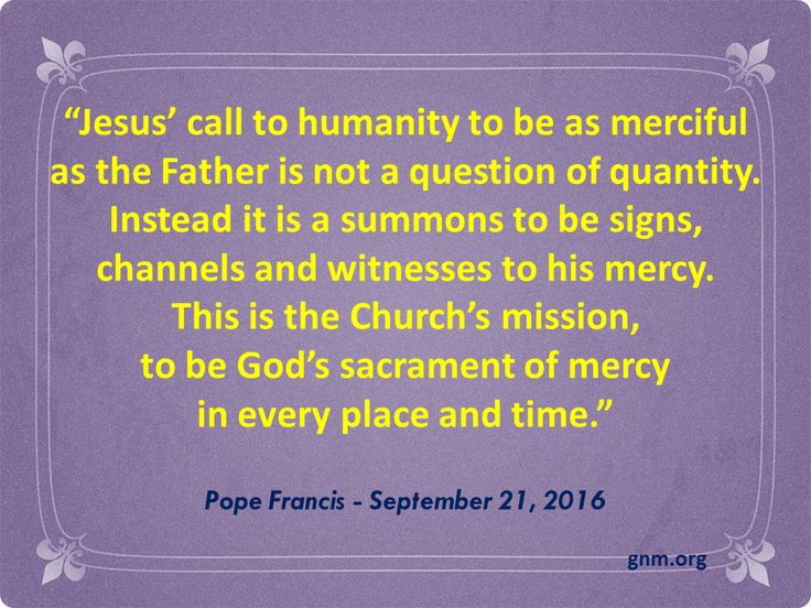 """Be merciful even as our heavenly Father is merciful."" Read more at: http://www.news.va/en/news/pope-audience-english-summary-4"