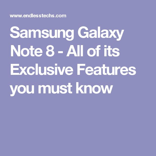 Samsung Galaxy Note 8 - All of its Exclusive Features you must know