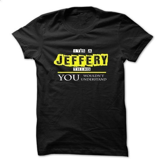Its a JEFFERY thing... - #customized hoodies #personalized sweatshirts. CHECK PRICE => https://www.sunfrog.com/Names/Its-a-JEFFERY-thing-18490411-Guys.html?60505