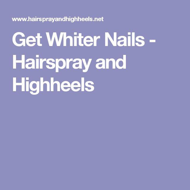 Get Whiter Nails - Hairspray and Highheels