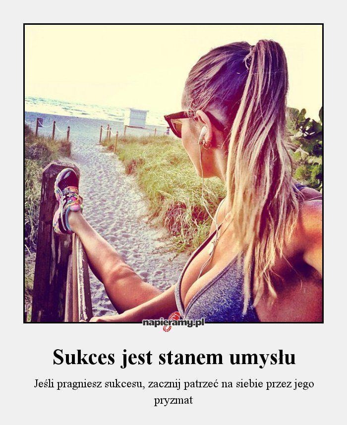 Sukces jest stanem umysłu - Jeśli pragniesz sukcesu, zacznij patrzeć na siebie przez jego pryzmat